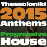THESSALONIKI 2015 ANTHEMS: PROGRESSIVE HOUSE