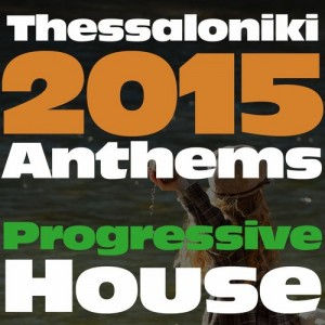 THESSALONIKI 2015 ANTHEMS: PROGRESSIVE HOUSE