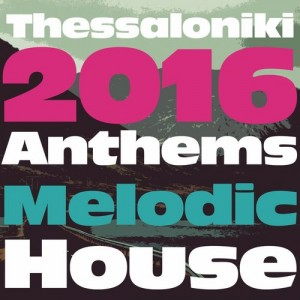 Thessaloniki 2016 Anthems: Melodic House