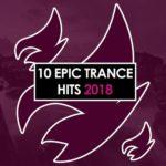 10 Epic Trance Hits 2018