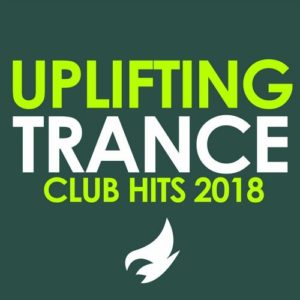 Uplifting Trance: Club Hits 2018