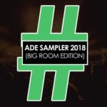 ADE Sampler 2018 (Big Room Edition)